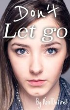 Don't Let Go by 1GirlOnFire1