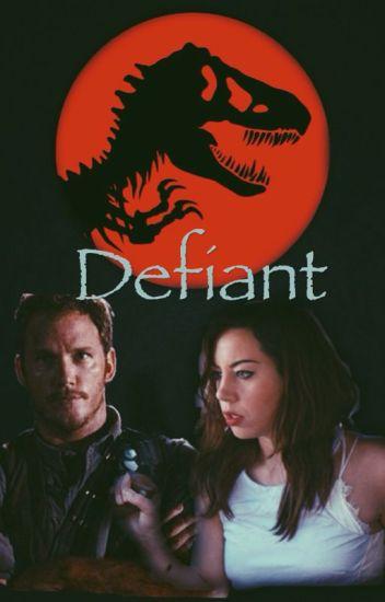 Defiant: An Owen Grady/Jurassic World Fanfiction