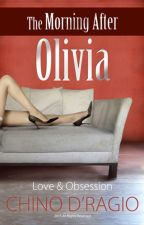 The Morning After Olivia: Love & Obsession (A neuro-erotic thriller) by chinoDragio
