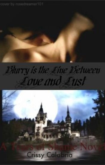 Blurry is the Line Between Love and Lust: A Tears of Shame Novel [EDITING]