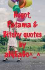 Hugot, Patama & Bitchy quotes by aNjEaGo ^_^ by annjeanethgo_07