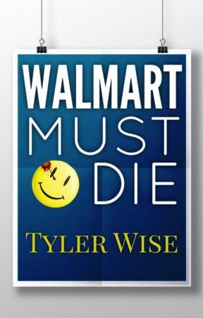 Walmart Must Die by Wiserthanthou