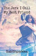 The Jerk I Call My Best Friend (slowly editing) by SiberianRedRum