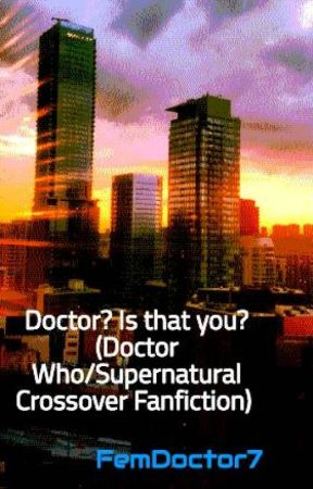 Doctor? Is that you? (Doctor Who/Supernatural Crossover Fanfiction)  by FemDoctor7