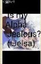 Is my alpha JEALOUS?!( Jelsa ) by CharniqueM