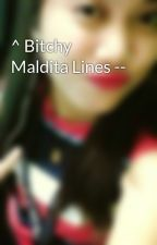 ^ Bitchy Maldita Lines -- by kHaEsEr17