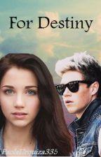 For Destiny (Novela de One Direction y tu) {Niall y tu} by PaolaUrquiza335