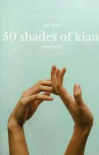 50 Shades of Kian by xxsupernerdyxx
