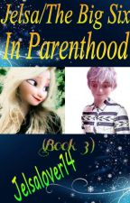 Jelsa/The Big Six in Parenthood (Book 3) by jelsalover14