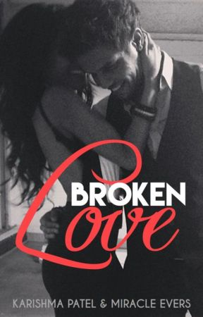 Broken Love {miracleevers18 & KPatel20} (ON HOLD) by miracleevers18