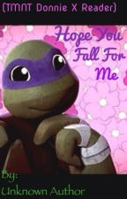 I hope you will fall for me  (TMNT-Donnie x Reader) by CommentsByCrossfire