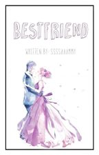 Bestfriend (EDITING) by ssssaaammy