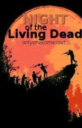 Night of the Living Dead by onlyonecomesout