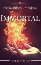 Immortal by 14Lindsay__Rankin14