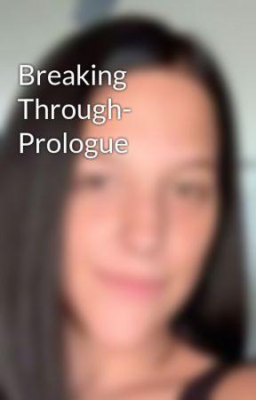 Breaking Through- Prologue by Noturaveragefreak