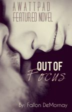 Out of Focus #SYTYCW15 Top10 Finalist! [COMPLETED] by FallonDeMornay