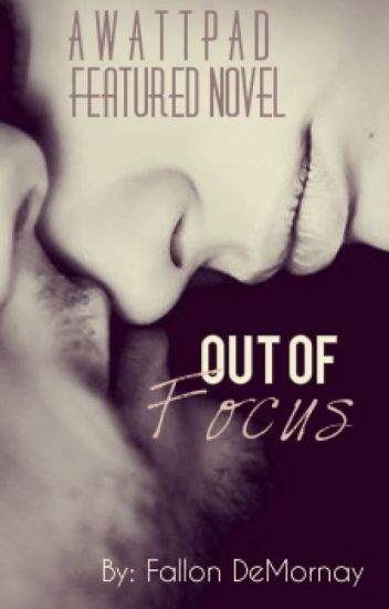 Out of Focus #SYTYCW15 Top10 Finalist! [COMPLETED]