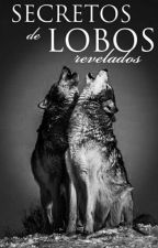 Secretos De Lobos Revelados by XXBellaGzzXX