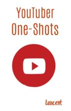 YouTuber One-Shots by Luucent
