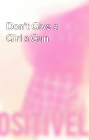 Don't Give a Girl a Gun by Positively
