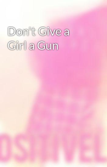 Don't Give a Girl a Gun