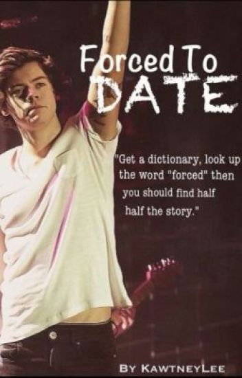 Forced To Date -Harry Styles-