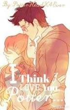 I think i love you, Potter (Jily love story, Hp fanfic) by PotterHeadK4Ever