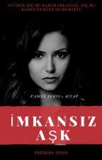 İMKANSIZ AŞK(VaMel.S1) #Wattys2017  by BayanOkuyan1907
