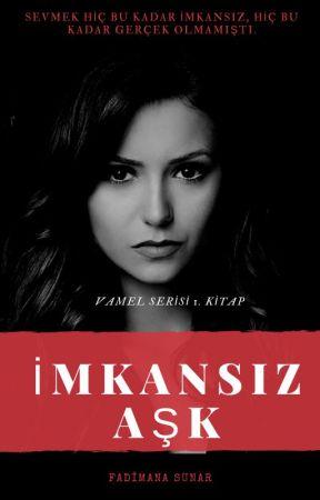 İMKÂNSIZ AŞK(VaMel.S1) by BayanOkuyan1907