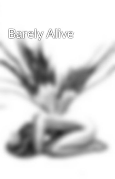 Barely Alive by AjTheX