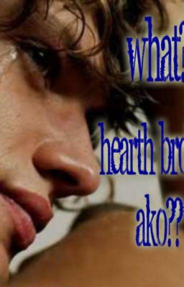 what ?? ,. hearth broken ako