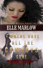 Where Have All The Cowboys Gone formerly titled; Protecting the Cowboys Baby  by Elle Marlow by ElleMarlow
