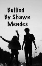Bullied By Shawn Mendes by jessiex117890