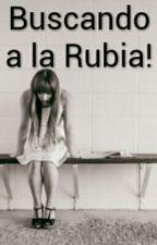 Buscando a la Rubia! by lucianaacosta16121