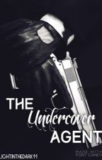 The Undercover Agent (Coming Soon) by LIgHtINtHeDArK11