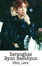 Saranghae Byun Baekhyun by Shin_love