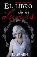 El Libro de las Lunas · Saga Arcanos by MoonRabbit13