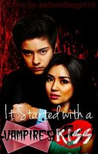 It Started with a VAMPIRE'S Kiss (ISVK) KathNiel FF. by kathnielfangirl15