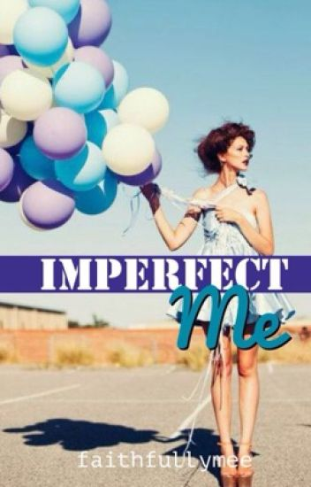 Imperfect Me.