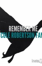 Remeber Me (a Cole Robertson fanfic) by tater99