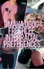 Omaha/OGOC/Freshlee interracial Preferences ||Wattys 2017 by DrizzyDLuh