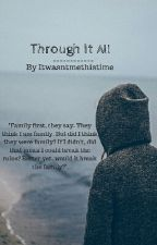 Through it all [on hold] by Itwasntmethistime