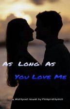 As Long As You Love Me by pinkprettydoll