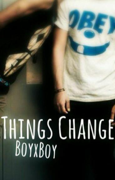 Things change (boyxboy)✔️