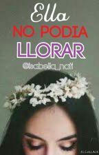 Ella no Podia Llorar [Editando] by isabella_nati