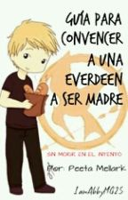 Guia para convencer a una Everdeen a ser madre (BOOK #1)//#WOWawards// #WYNA2016 by IamAbbyMG25
