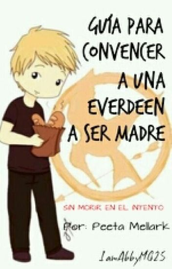 Guia para convencer a una Everdeen a ser madre (BOOK #1)//#WOWawards// #WYNA2016