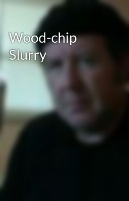 Wood-chip Slurry