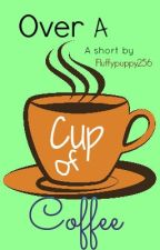 over a cup of coffee by bookaddict245