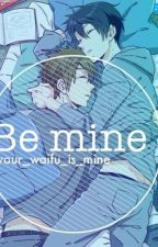Be mine (MakoHaru fanfic) by your_waifu_is_mine